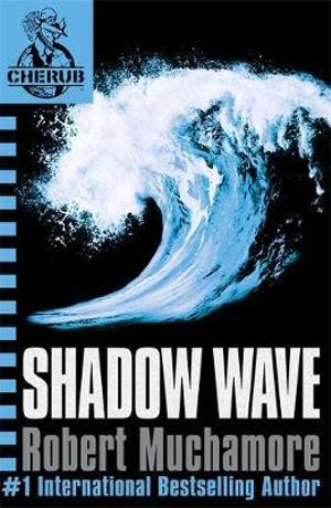 Shadow Wave : CHERUB : Book 12 - Robert Muchamore