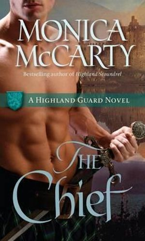 The Chief :  A Highland Guard Novel : Book 1 - Monica McCarty