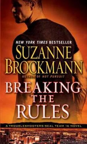 Breaking The Rules : Troubleshooters Series : Book 16 - Suzanne Brockmann