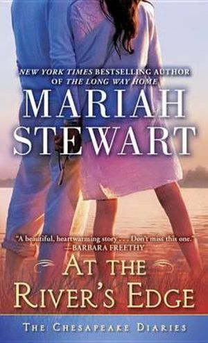 At the River's Edge : The Chesapeake Diaries - Mariah Stewart
