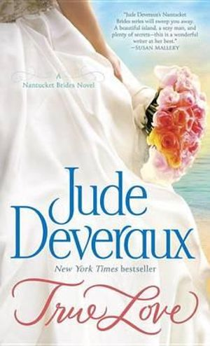 True Love : A Nantucket Brides Novel - Jude Deveraux