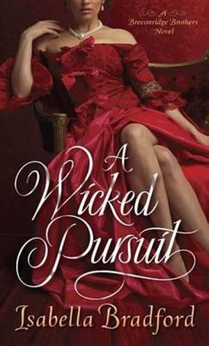 A Wicked Pursuit : A Breconridge Brothers Novel - Isabella Bradford