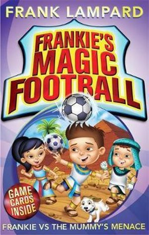 Frankie vs the Mummy's Menace  : The Frankie's Magic Soccer Ball Series : Book 4 - Frank Lampard
