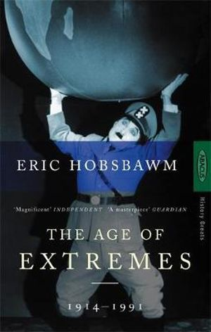 The Age of Extremes : The Short Twentieth Century, 1914-91 - Eric Hobsbawm