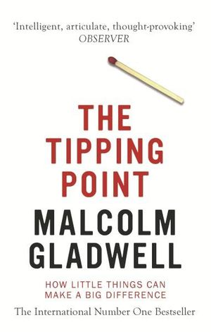The Tipping Point : How Little Things Can Make a Big Difference - Malcolm Gladwell