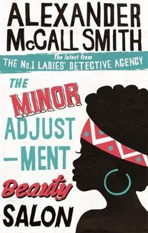 The Minor Adjustment Beauty Salon : No. 1 Ladies' Detective - Alexander McCall Smith