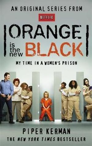 Orange is the New Black : My Time in a Women's Prison - Piper Kerman