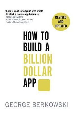 How to Build a Billion Dollar App : Discover the Secrets of the Most Successful Entrepreneurs of Our Time - George Berkowski