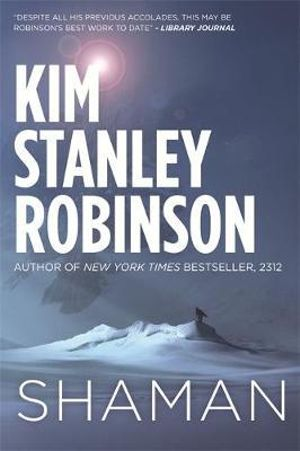 Shaman : A Novel of the Ice Age - Kim Stanley Robinson
