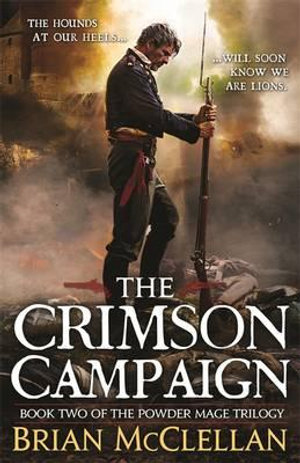 The Crimson Campaign : Powder Mage Trilogy : Book 2 - Brian McClellan