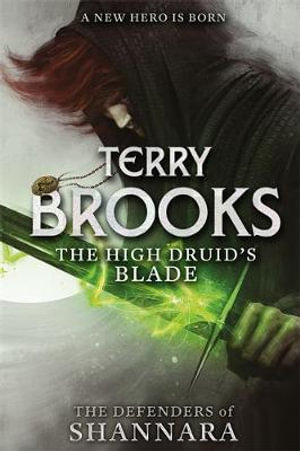 The High Druid's Blade : The Defenders of Shannara - Terry Brooks