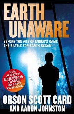 Earth Unaware : A Prequel to the Ender's Saga : The First Formic War : Book 1 - Orson Scott Card