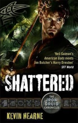 Shattered : Iron Druid Chronicles : Book 7 - Kevin Hearne
