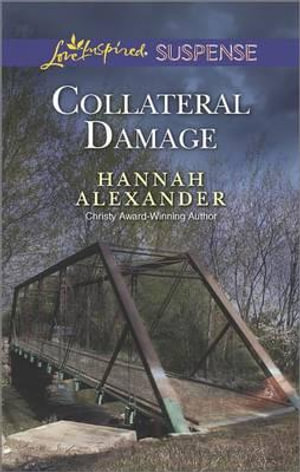 Collateral Damage : Love Inspired Suspense - Hannah Alexander
