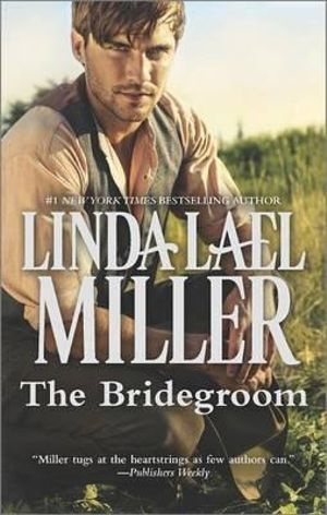 The Bridegroom : The Stone Creek Series : Book 4 - Linda Lael Miller