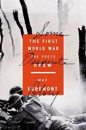 Some Desperate Glory : The First World War the Poets Knew - Max Egremont