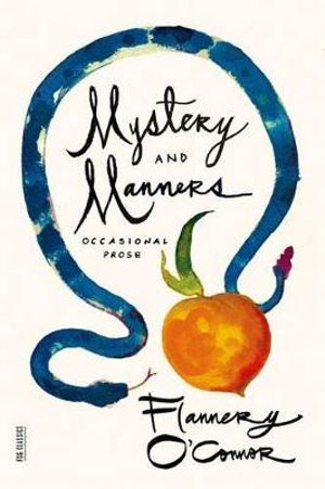 Mystery and Manners : Occasional Prose :  Occasional Prose - Flannery O'Connor