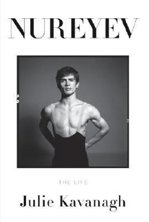 Nureyev : The Life - Julie Kavanagh