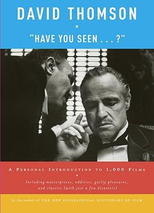 Have You Seen... ? : A Personal Introduction to 1,000 Films - David Thomson