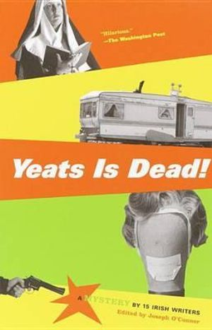 Yeats Is Dead! : A Mystery by 15 Irish Writers - Joseph O'Connor