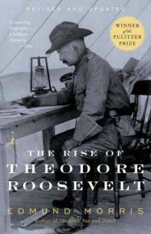 The Rise of Theodore Roosevelt : Modern Library - Edmund Morris