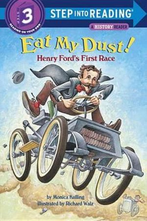 Eat My Dust! : Henry Ford's First Race : Step into Reading Books Series : Step 3 - Monica Kulling