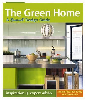 The Green Home : A Sunset Design Guide - Bridget Bradley