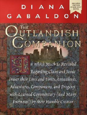 The Outlandish Companion : In Which Much is Revealed Regarding Claire and Jamie Fraser, Their Lives and Times, Antecedents, Adventures, Companion - Diana Gabaldon