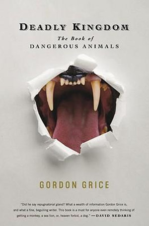 Deadly Kingdom : The Book of Dangerous Animals - Gordon Grice