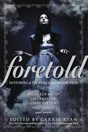 Foretold : 14 Tales of Prophecy and Prediction - Carrie Ryan
