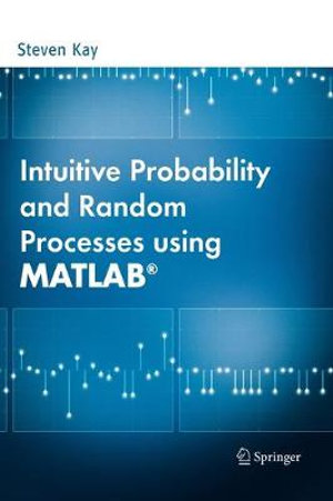 Intuitive Probability and Random Processes using MATLAB Kay S. M.