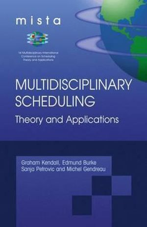 Multidisciplinary Scheduling, Theory and Applications : 1st International Conference, Mista '03 Nottingham, UK, 13-15 August 2003, Selected Papers - Graham Kendall