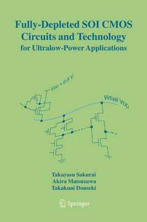 Fully-Depleted SOI CMOS Circuits and Technology for Ultralow-Power Applications Akira Matsuzawa, Takakuni Douseki, Takayasu Sakurai