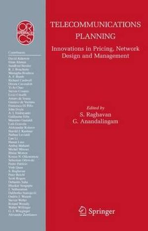 Telecommunications Planning : Innovations in Pricing, Network Design and Management :  Innovations in Pricing, Network Design and Management - S. Raghavan