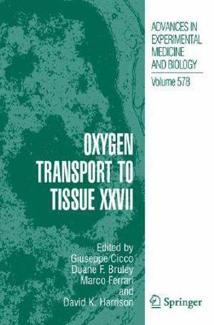 Oxygen Transport to Tissue XXVII Duane F. Bruley, Giuseppe Cicco, Marc Ferrari
