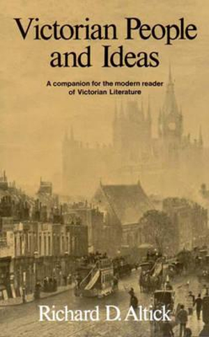 Victorian People and Ideas: A Companion for the Modern Reader of Victorian Literature Richard D. Altick