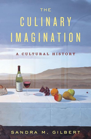 The Culinary Imagination : From Myth to Modernity - Sandra M. Gilbert