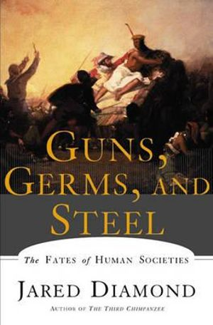 Guns germs and steel the fates of human societies jared diamond