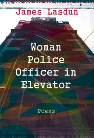 Woman Police Officer in Elevator: Poems James Lasdun