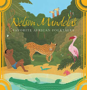 Nelson Mandela's Favorite African Folktales - Nelson Mandela
