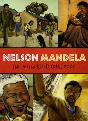 Nelson Mandela : The Authorized Comic Book - The Nelson Mandela Foundation