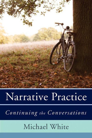 Narrative Practice : Continuing the Conversations - Michael White