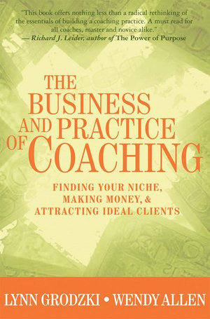 The Business and Practice of Coaching : Finding Your Niche, Making Money, & Attracting Ideal Clients - Wendy Allen