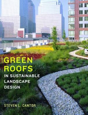 Green Roofs : In Sustainable Landscape Design - Steven L. Cantor
