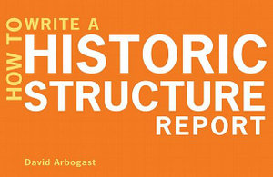 How to Write a Historic Structure Report - David Arbogast