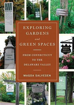 Exploring Gardens & Green Spaces : From Connecticut to the Delaware Valley - Magda Salvesen