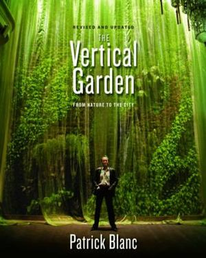 The Vertical Garden : From Nature to the City - Patrick Blanc