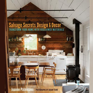 Salvage Secrets Design & Decor : Transform Your Home with Reclaimed Materials - Joanne Palmisano
