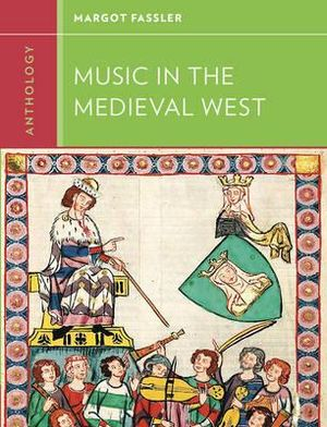 Anthology for Music in the Medieval West : Western Music in Context: A Norton History - Margot E. Fassler