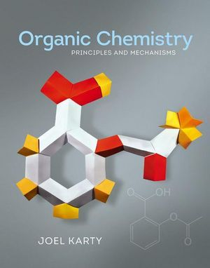 Organic Chemistry : Principles and Mechanisms - Joel Karty
